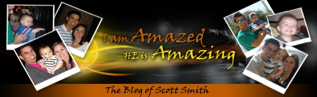 The Blog of Scott Smith-- I am Amazed... He is Amazing