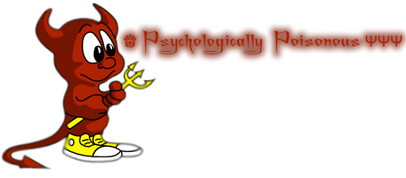 ♕ Psychologically Poisonous Ψ Ψ Ψ