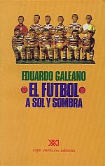 EL GOL ( extraido de EL FUTBOL A SOL Y A SOMBRAS DE GALEANO)