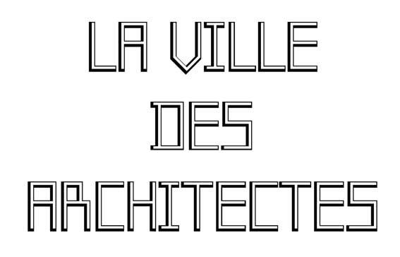 LA VILLE DES ARCHITECTES