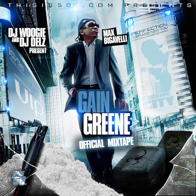 Artist : DJ Delz DJ Woogie And Max B Album : Gain Greene Official Mixtape