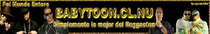 Babytoon.cl.nu y Su nuevo blog de reggaeton
