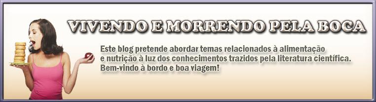 VIVENDO E MORRENDO PELA BOCA