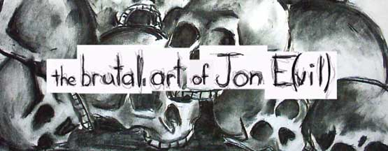 The Brutal Art of Jon E(vil)