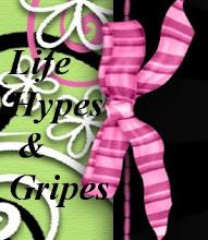 LIFE HYPES & GRIPES