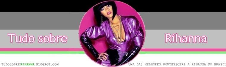 Tudo sobre Rihanna } Tudo sobre Rihanna você encontra aqui