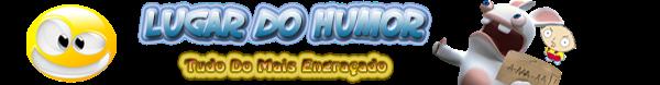 Lugar do Humor - Piadas Engraçadas, Videos Legais, Imagens Hilárias, Downloads e mais!