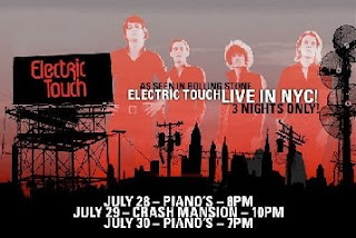 Eletric Touch Plays Crash Mansion on July 29th and Piano's on July 30th