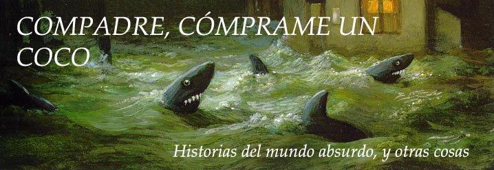 COMPADRE, CÓMPRAME UN COCO (relatos y monigotes absurdos)