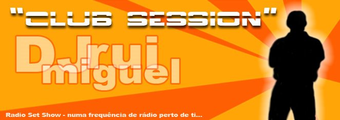 """Club Session by DJ Rui Miguel"""
