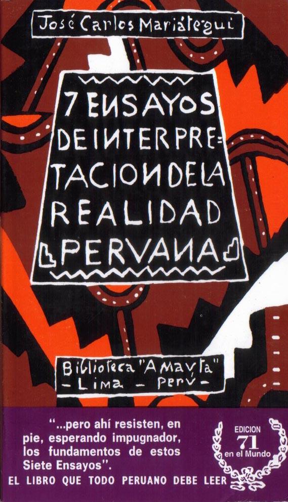 seven interpretative essays on peruvian reality Seven interpretive essays on peruvian reality by josé jose carlos mariátegui was born in moquegua, peru, in 1894, but lived most of his brief life in lima,.