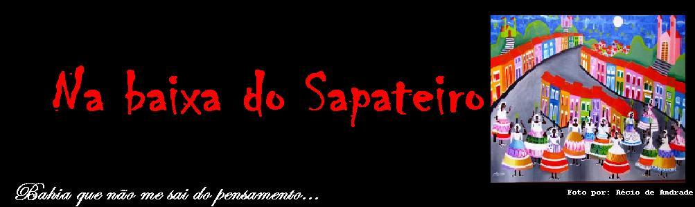 """Na Baixa do Sapateiro - """"ai que saudade eu tenho da Bahia..."""""""