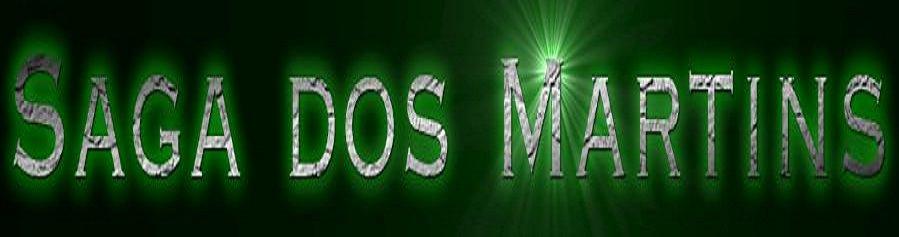 ::::::::::::::: Saga dos Martins :::::::::::::::
