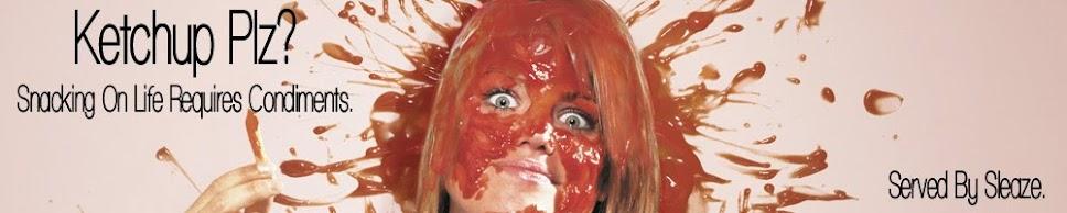 Ketchup Plz?