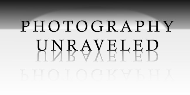 Photography Unraveled