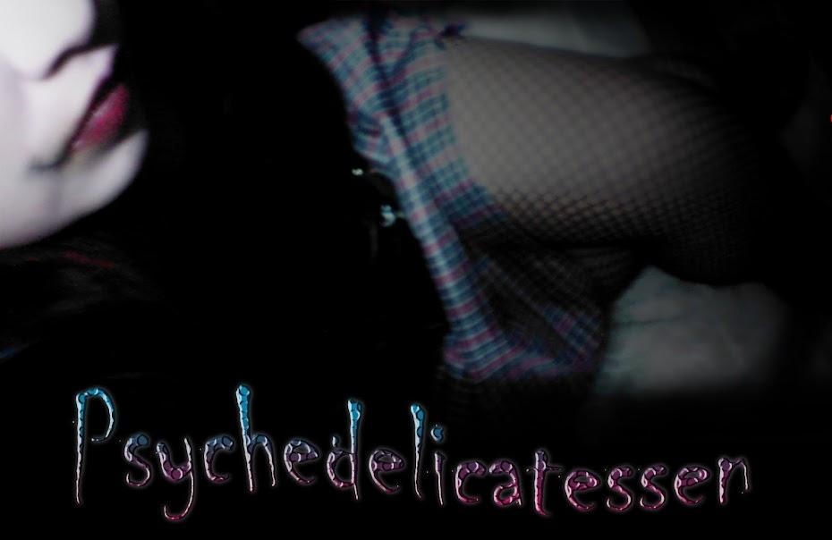 Psychedelicatessen...