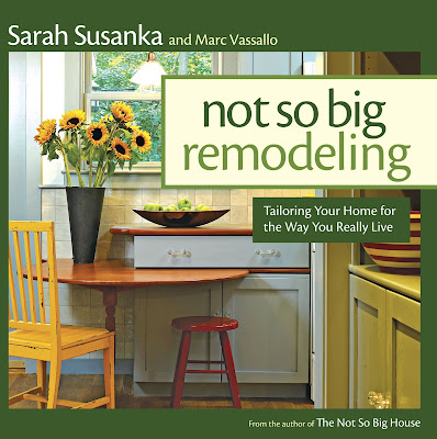 Not So Big Remodeling: Tailoring Your Home For The Way You Really Live By Sarah  Susanka And Marc Vasallo Published By Taunton Press, 2009