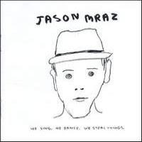 Jason Mraz – We Sing We Dance We Steal Things