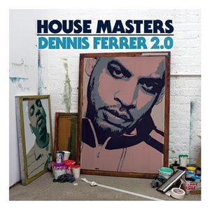 House music for dj va house masters dennis ferrer 2 0 for Exclusive house music