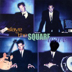 SLAVE to the SQUAREwave