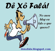 Do Blogue 'Dê Xô Falá!'