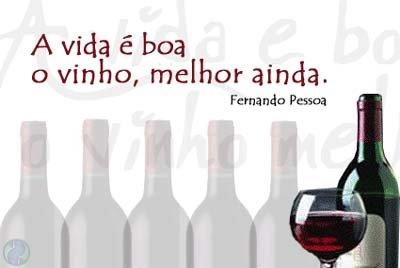 A Vida é boa...o Vinho melhor ainda !