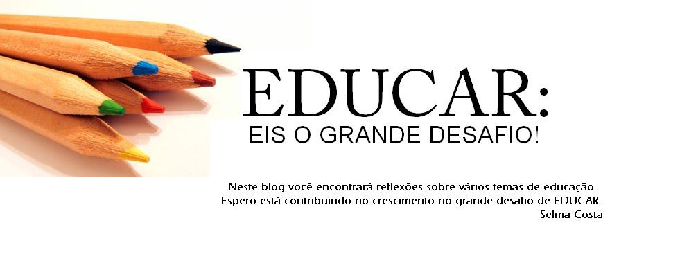 EDUCAR: EIS O GRANDE DESAFIO!