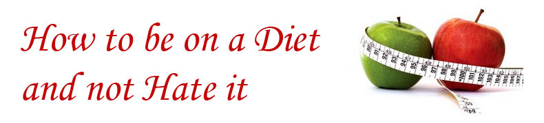 How to be on a Diet and not Hate it