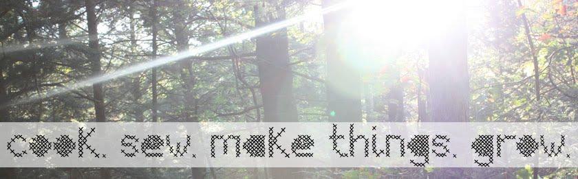 Cook. Sew. Make Things. Grow.