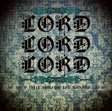 Slot-A, Neak, YP, Lungz, F.A.B.L.E., Sincerely Yours, J Dott Trife – Lord, Lord, Lord!!!