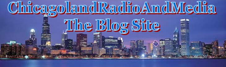 Chicagoland Radio And Media -- The Blog Site
