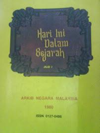 HARI INI DALAM SEJARAH- oleh ARKIB NEGARA MALAYSIA- ISSN 0127-0486 (1980-1981)