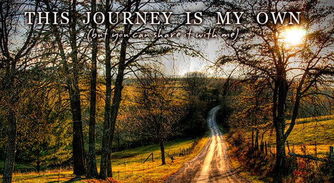 This Journey is My Own (but you can share it with me)