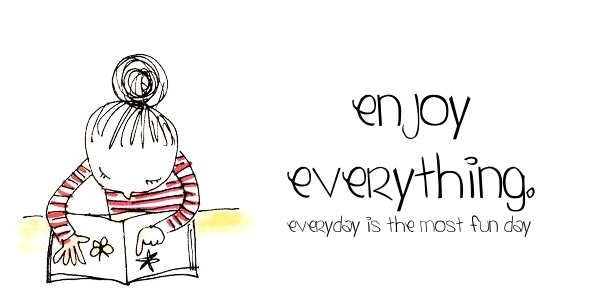 Enjoy Everything.