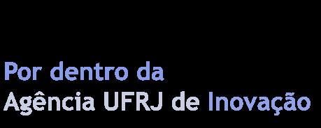 Por dentro da Agência UFRJ de Inovação