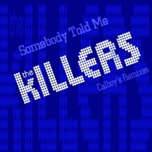 [00+-+The+Killers+-+Somebody+Told+Me+(Calboy]