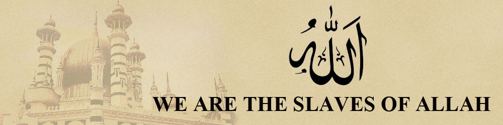We Are The Slaves Of Allah