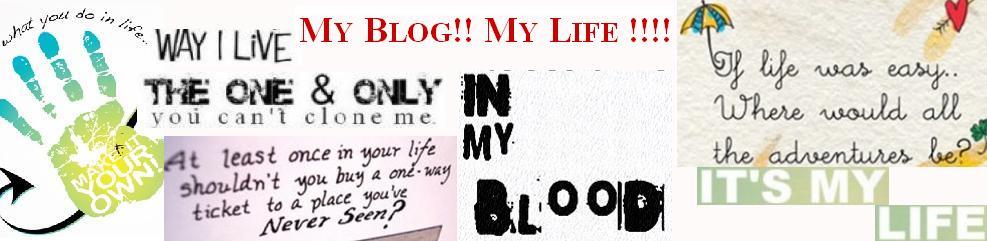 My Blog!!  My Life !!!!