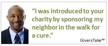 Givers Take Image, I was introduced to your charity by sponsoring my neighbor in the walk for a cure.