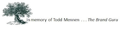 In memory of Todd Mennen . . . The Brand Guru