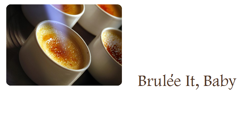 Brulée It, Baby