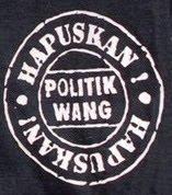 HAPUSKAN POLITIK WANG
