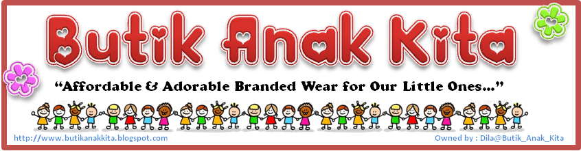 BUTIK ANAK KITA **Affordable & Adorable Branded Wear For Our Little Ones**