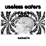 "Sucked In 7"" / Useless Eaters"