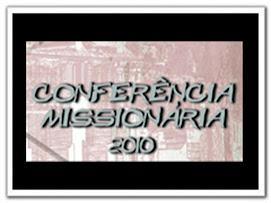 CONFERÊNCIA MISSIONÁRIA  de 13 a 16/02/2010 -  PARTICIPE !!!