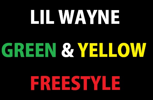 Lil Wayne - Green & Yellow (Freestyle)