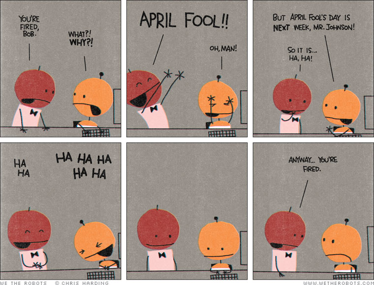 The great thing about April Fools Day is that for one day of the year ...