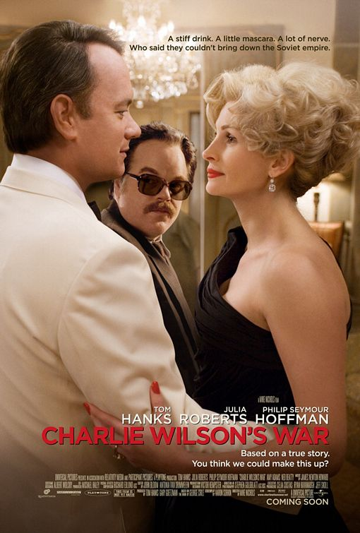 Charlie Wilson's War Starring Tom Hanks, Julia Roberts, and Philip Seymour Hoffman.