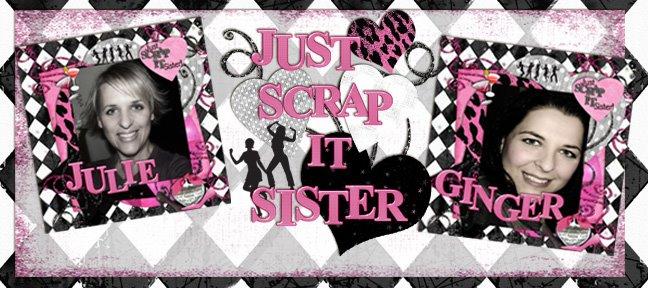 """Just """"Scrap It"""" Sister"""