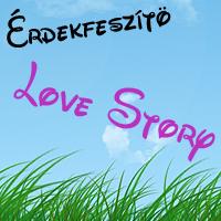 6. DÍJ - ÉRDEKFESZÍTŐ LOVE STORY DÍJ GREENGIRLTŐL (2010. JÚLIUS 27.)